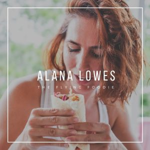 Alana Lowes - The Flying Foodie