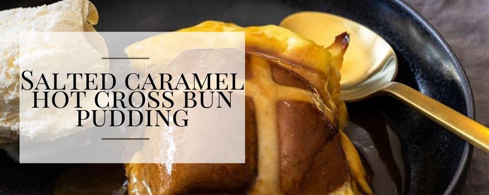 Salted Caramel Hot Cross Bun Pudding_Easter