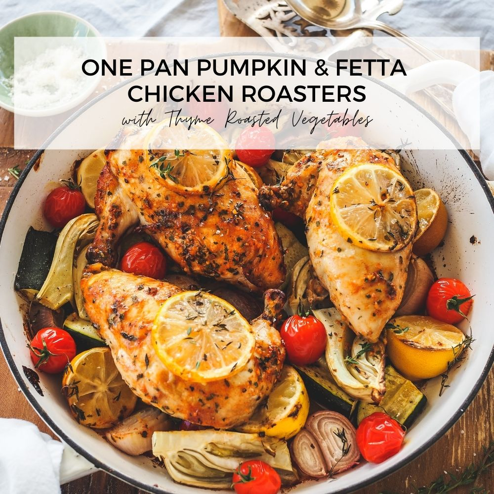 One Pan Pumpkin & Fetta Chicken Roasters with Thyme Roasted Veges